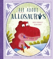 All About Allosaurus: A Funny Prehistoric Tale About Friendship And Inclusion