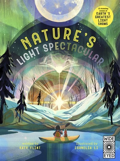 Glow In The Dark: Nature's Light Spectacular: 12 Stunning Scenes Of Earth's Greatest Shows by Katy Flint