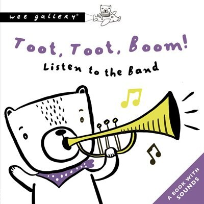 Toot, Toot, Boom! Listen To The Band: A Press And Listen Book by Surya Sajnani