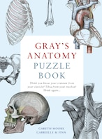 Gray's Anatomy Puzzle Book: Think You Know Your Cranium From Your Clavicle? Tibia From Your Trachea…