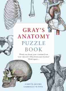 Gray's Anatomy Puzzle Book: Think You Know Your Cranium From Your Clavicle? Tibia From Your Trachea? Think Again ... by Gareth Moore