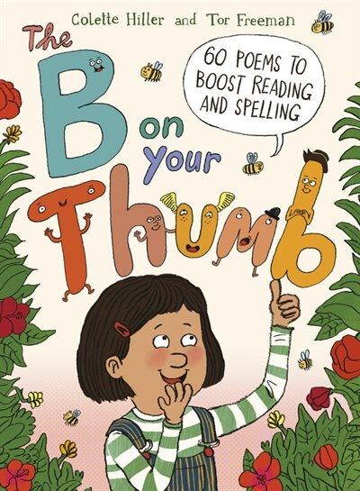 The B On Your Thumb: 60 Poems To Boost Reading And Spelling by Colette Hiller