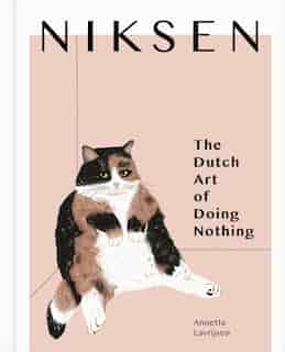 Niksen: The Dutch Art Of Doing Nothing by ANNETTE LAVRIJSEN