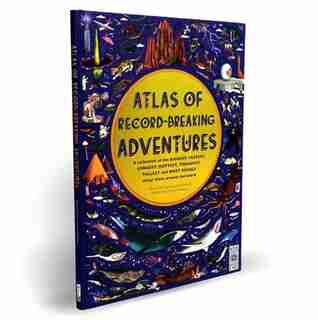 Atlas Of Record-breaking Adventures: A Collection Of The Biggest, Fastest, Longest, Hottest, Toughest, Tallest And Most Deadly Things Fr by Emily Hawkins