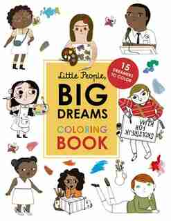 Little People, Big Dreams Coloring Book: 15 Dreamers To Color by Maria Isabel Sanchez Vegara