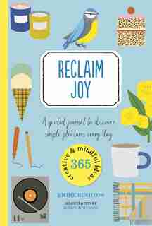 Reclaim Joy: A Guided Journal To Discover Simple Pleasures Every Day by Emine Rushton