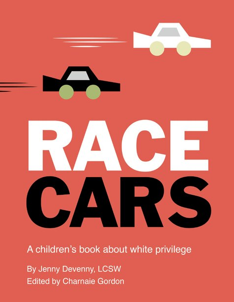 Race Cars: A Children's Book About White Privilege by Jenny Devenny