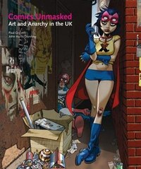 Comics Unmasked: Art And Anarchy In The Uk