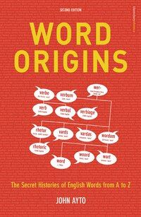 Word Origins: The Secret History Of English Words From a to Z, 2nd Edition