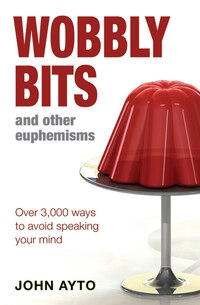 Wobbly Bits And Other Euphemisms: Over 3,000 Ways To Avoid Speaking Your Mind