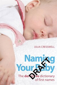 Naming Your Baby: The Definitive Dictionary Of First Names