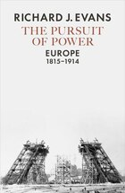The Pursuit Of Power: Europe, 1815-1914