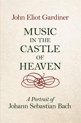Book Music In The Castle Of Heaven by John Eliot Gardiner