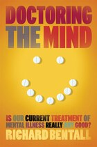 Doctoring The Mind: Is Our Current Treatment Of Mental Illness Really Good?