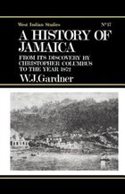 The History Of Jamaica: From Its Discovery By Christopher Columbus To The Year 1872