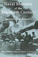 Naval Mutinies Of The Twentieth Century: An International Perspective by Christopher Bell