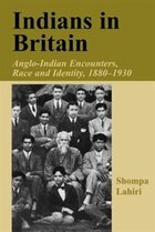 Indians In Britain: Anglo-indian Encounters, Race And Identity, 1880-1930