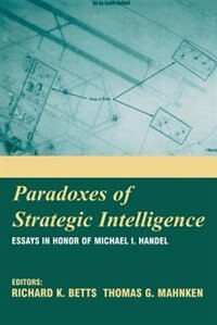 Book Paradoxes Of Strategic Intelligence: Essays In Honor Of Michael I. Handel by Richard K. Betts