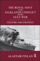 The Royal Navy In The Falklands Conflict And The Gulf War: Culture And Strategy