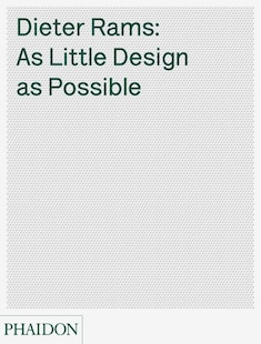 Dieter Rams: As Little Design As Possible: The Work Of Dieter Rams
