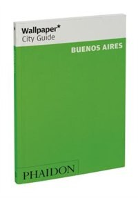 Wallpaper* City Guide Buenos Aires 2012 by Editors Of Wallpaper Magazine