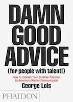 Damn Good Advice (for People With Talent!): How To Unleash Your Creative Potential By America's…
