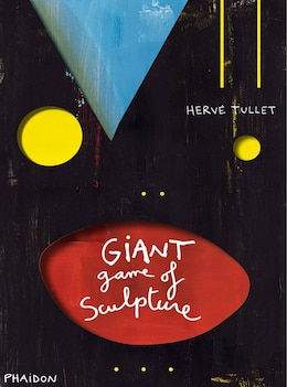 Book Hervã© Tullet: The Giant Game Of Sculpture by Hervã© Tullet
