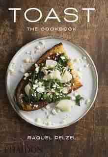 Toast: The Cookbook by Raquel Pelzel