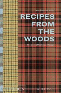 Recipes From The Woods: The Book Of Game And Forage by Jean-François Mallet