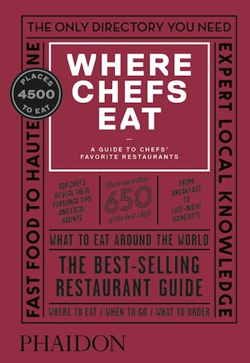 Where Chefs Eat: A Guide To Chefs' Favorite Restaurants by Joe Warwick