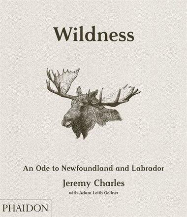 Wildness: An Ode To Newfoundland And Labrador de Jeremy Charles