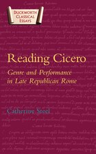 Reading Cicero: Genre and Performance in Late Republican Rome