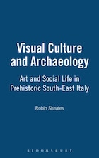 Visual Culture and Archaeology: Art and Social Life in Prehistoric South-East Italy
