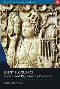 Silent Eloquence: Lucian and Pantomime Dancing