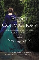 Fierce Convictions: The Extraordinary Life of Hannah More?Poet, Reformer, Abolitionist
