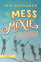 Book Of Mess And Moxie: Wrangling Delight Out Of This Wild And Glorious Life by Jen Hatmaker