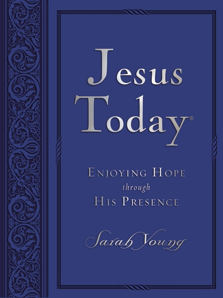 Jesus Today Large Deluxe: Experience Hope Through His Presence by Sarah Young