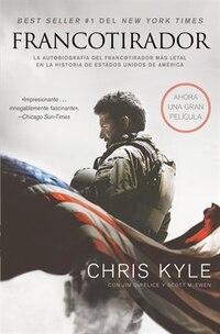 Francotirador (American Sniper - Spanish Edition): La autobiografía del francotirador más letal en…