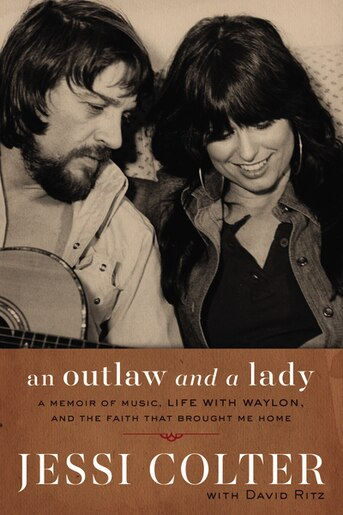 An Outlaw And A Lady: A Memoir Of Music, Life With Waylon, And The Faith That Brought Me Home by Jessi Colter