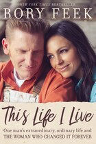 Book This Life I Live: One Man's Extraordinary, Ordinary Life And The Woman Who Changed It Forever by Rory Feek