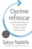 Oprime Refrescar: La Aventura De Redescubrir El Alma De Microsoft Y Concebir Un Futuro Mejor Para…