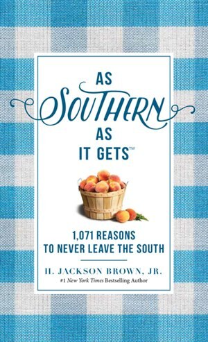 As Southern As It Gets: 1,071 Reasons To Never Leave The South by H. Jackson Brown