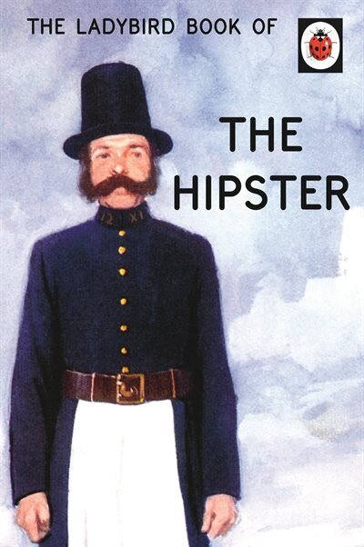 The Ladybird Book Of The Hipster by Jason Hazeley