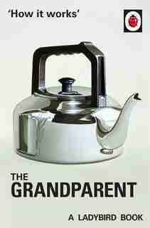 How It Works: The Grandparent: A Ladybird Book by Jason Hazeley