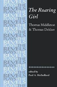 The Roaring Girl: Thomas Middleton and Thomas Dekker