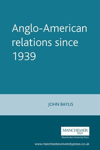 Anglo-American Relations Since 1939: The Enduring Alliance