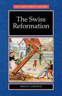 The Swiss Reformation: The Swiss Reformation by Bruce Gordon
