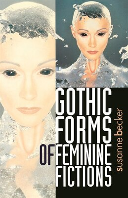Book Gothic forms of feminine fictions by Susanne Becker
