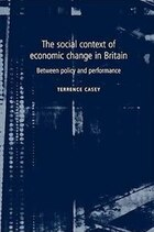 The Social Context of Economic Change in Britain: Between Policy and Performance