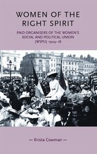 Women of the right spirit: Paid organisers of the Womens Social and Political Union (WSPU) 1904-18